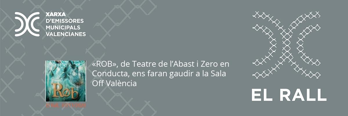 """""""ROB"""", de Teatre de l'Abast i Zero en Conducta, ens faran gaudir a la Sala Off València"""